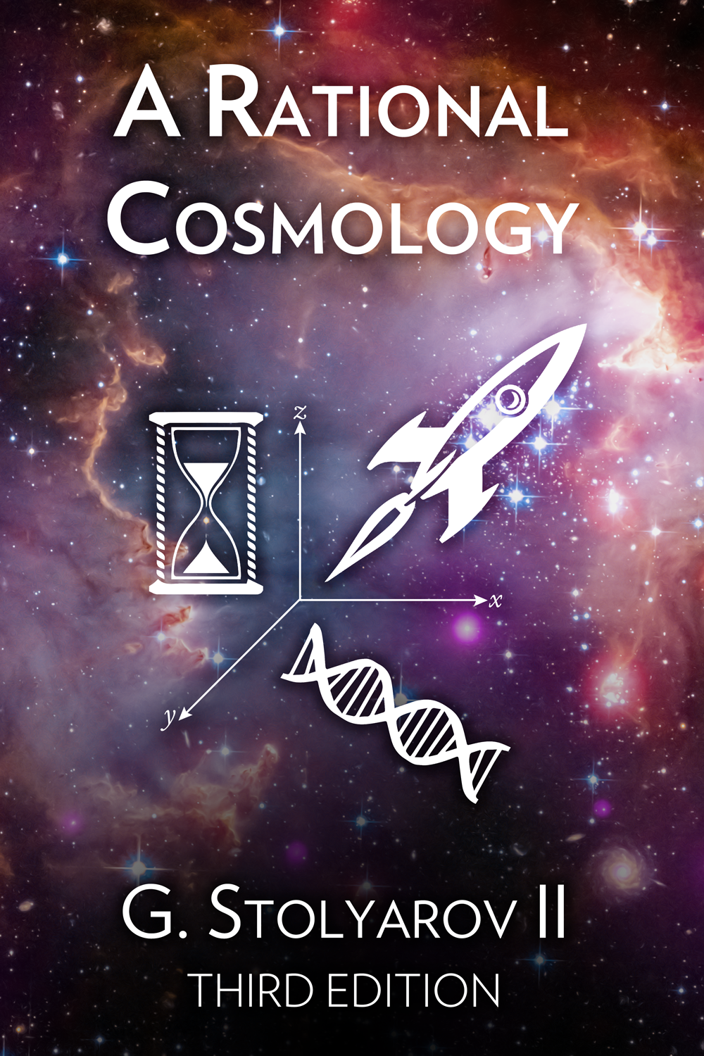 A Rational Cosmology - Third Edition - by G. Stolyarov II